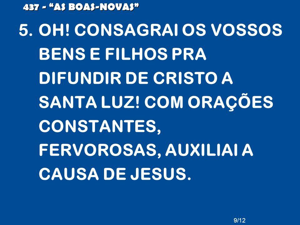 OH! CONSAGRAI OS VOSSOS BENS E FILHOS PRA DIFUNDIR DE CRISTO A