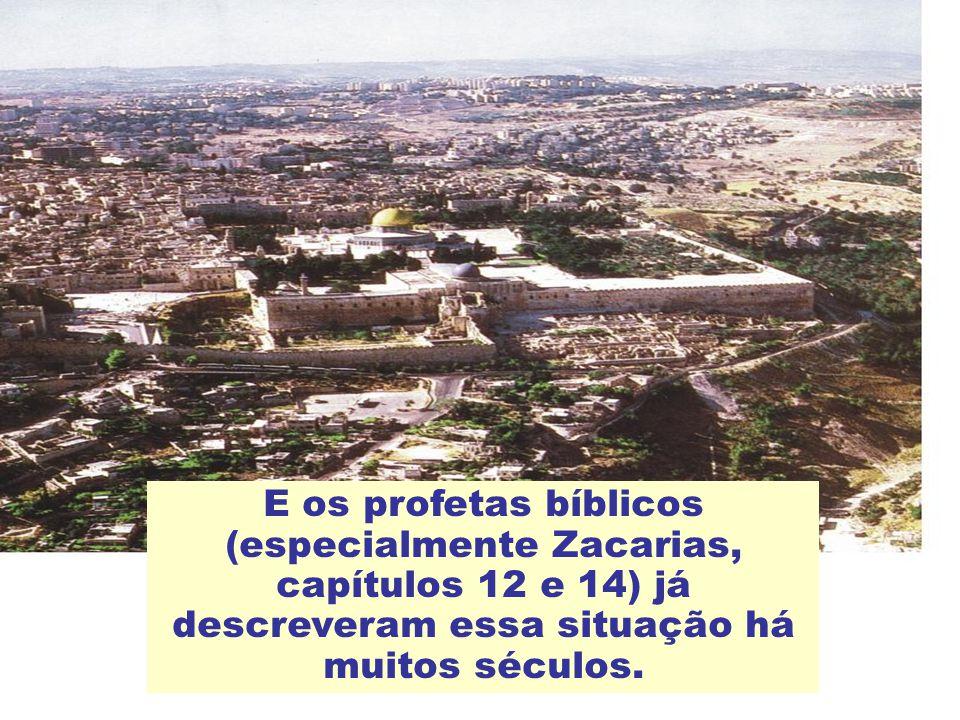 E os profetas bíblicos (especialmente Zacarias, capítulos 12 e 14) já descreveram essa situação há muitos séculos.
