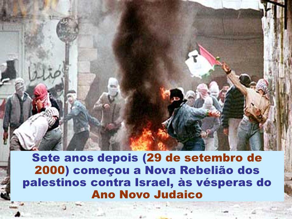 Sete anos depois (29 de setembro de 2000) começou a Nova Rebelião dos palestinos contra Israel, às vésperas do Ano Novo Judaico