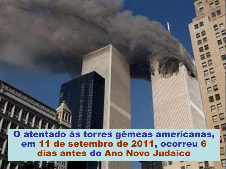 O atentado às torres gêmeas americanas, em 11 de setembro de 2011, ocorreu 6 dias antes do Ano Novo Judaico