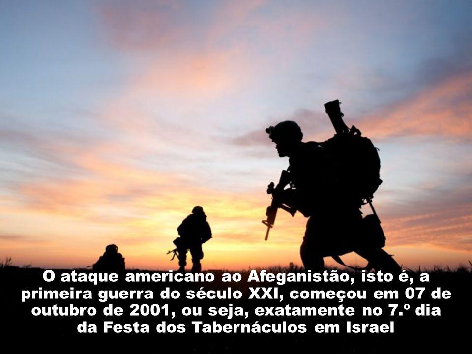 O ataque americano ao Afeganistão, isto é, a primeira guerra do século XXI, começou em 07 de outubro de 2001, ou seja, exatamente no 7.º dia da Festa dos Tabernáculos em Israel