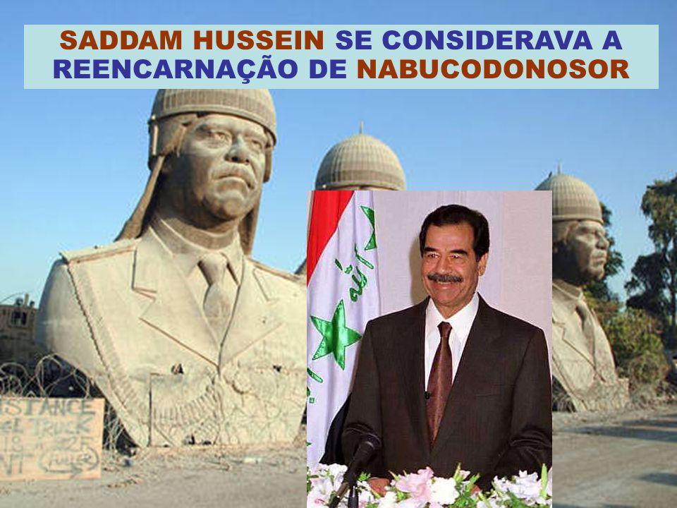SADDAM HUSSEIN SE CONSIDERAVA A REENCARNAÇÃO DE NABUCODONOSOR