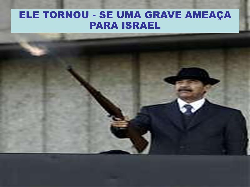 ELE TORNOU - SE UMA GRAVE AMEAÇA PARA ISRAEL