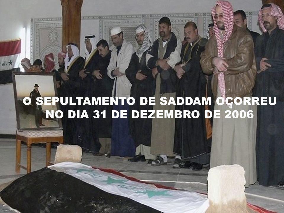 O SEPULTAMENTO DE SADDAM OCORREU NO DIA 31 DE DEZEMBRO DE 2006