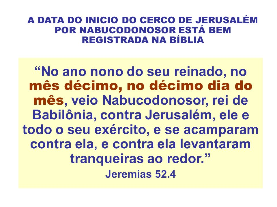 A DATA DO INICIO DO CERCO DE JERUSALÉM POR NABUCODONOSOR ESTÁ BEM REGISTRADA NA BÍBLIA