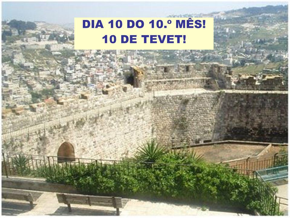 DIA 10 DO 10.º MÊS! 10 DE TEVET!