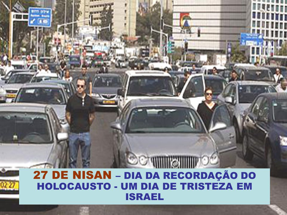 27 DE NISAN – DIA DA RECORDAÇÃO DO HOLOCAUSTO - UM DIA DE TRISTEZA EM ISRAEL