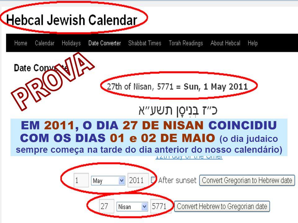 PROVA EM 2011, O DIA 27 DE NISAN COINCIDIU COM OS DIAS 01 e 02 DE MAIO (o dia judaico sempre começa na tarde do dia anterior do nosso calendário)