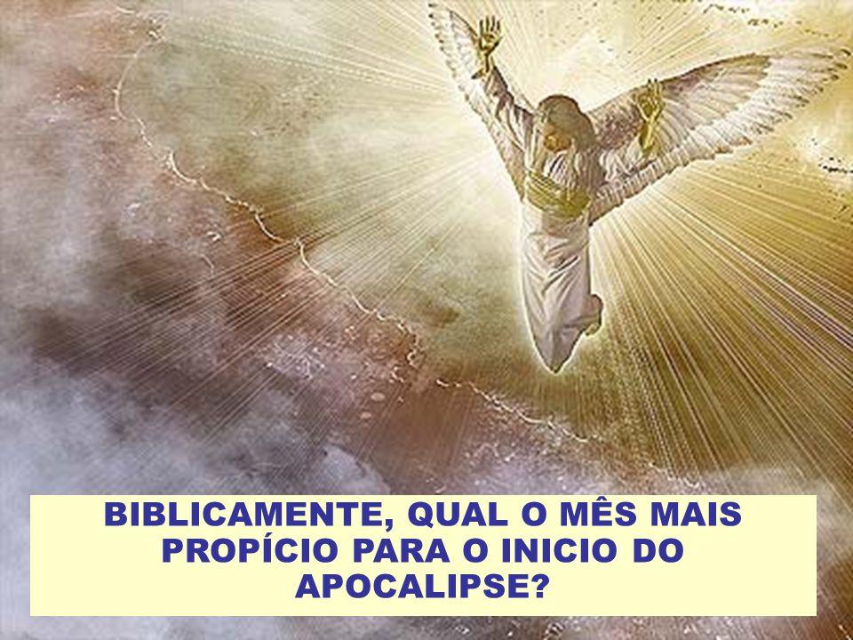BIBLICAMENTE, QUAL O MÊS MAIS PROPÍCIO PARA O INICIO DO APOCALIPSE