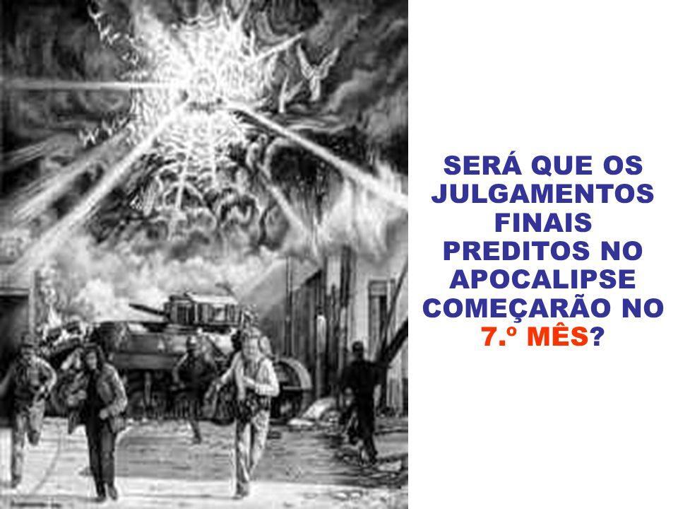 SERÁ QUE OS JULGAMENTOS FINAIS PREDITOS NO APOCALIPSE COMEÇARÃO NO 7