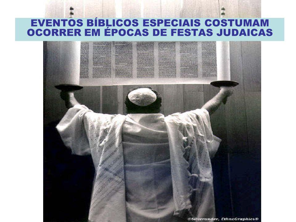 EVENTOS BÍBLICOS ESPECIAIS COSTUMAM OCORRER EM ÉPOCAS DE FESTAS JUDAICAS
