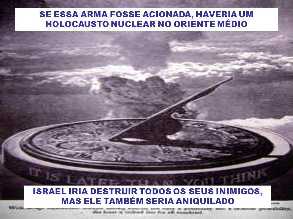 SE ESSA ARMA FOSSE ACIONADA, HAVERIA UM HOLOCAUSTO NUCLEAR NO ORIENTE MÉDIO