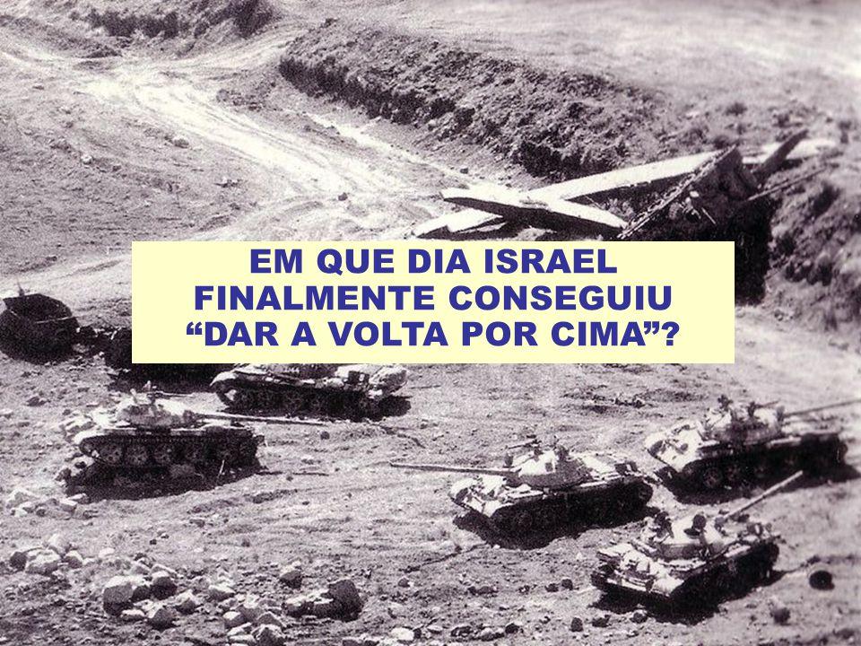 EM QUE DIA ISRAEL FINALMENTE CONSEGUIU DAR A VOLTA POR CIMA
