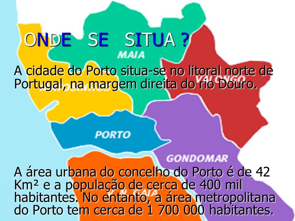 ONDE SE SITUA A cidade do Porto situa-se no litoral norte de Portugal, na margem direita do rio Douro.