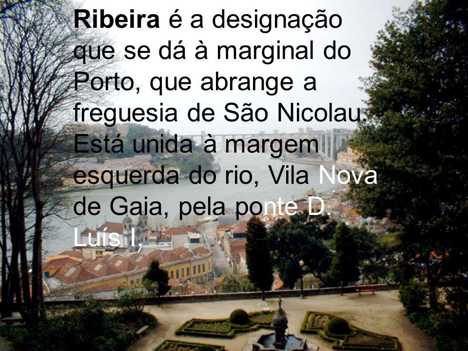 Ribeira é a designação que se dá à marginal do Porto, que abrange a freguesia de São Nicolau.