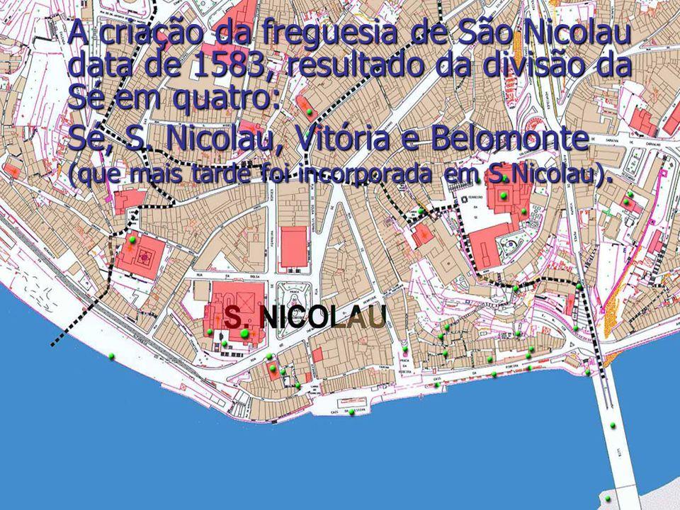 A criação da freguesia de São Nicolau data de 1583, resultado da divisão da Sé em quatro: