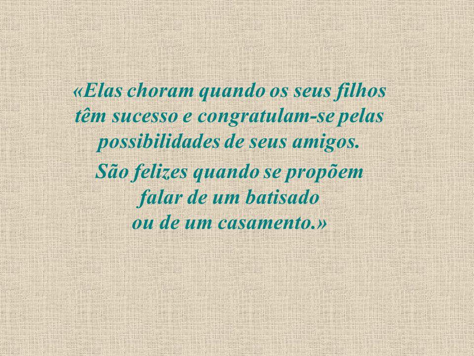 «Elas choram quando os seus filhos têm sucesso e congratulam-se pelas possibilidades de seus amigos.