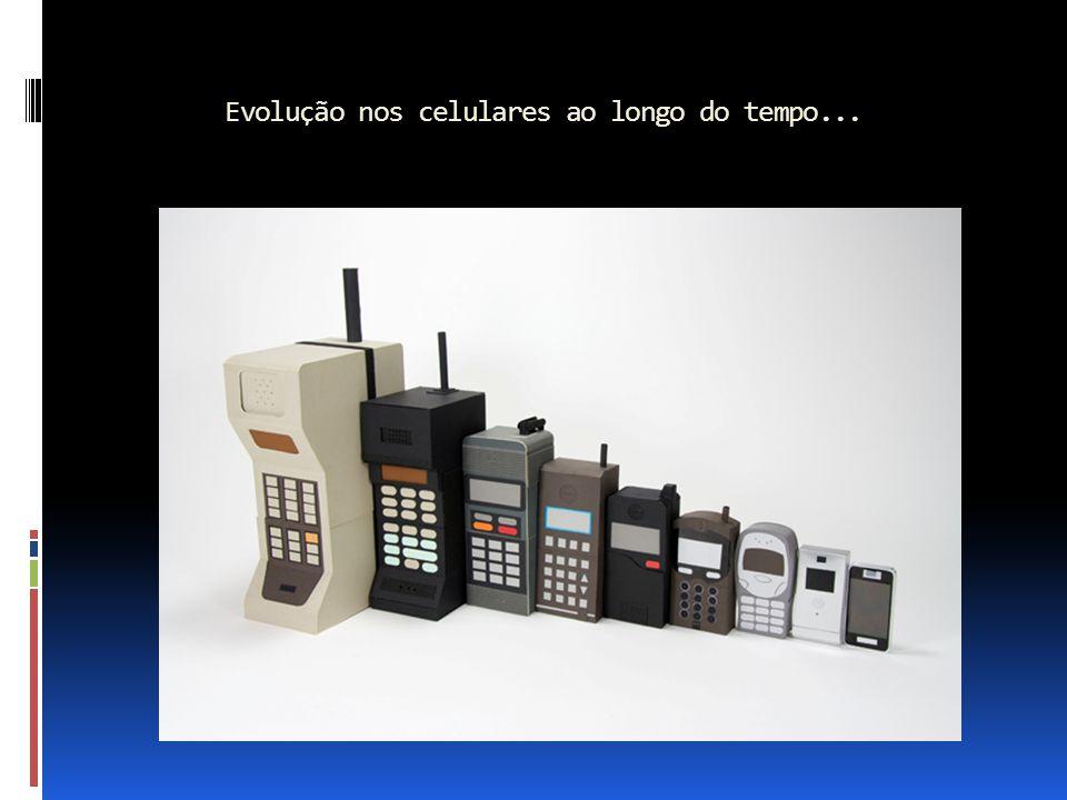 Evolução nos celulares ao longo do tempo...