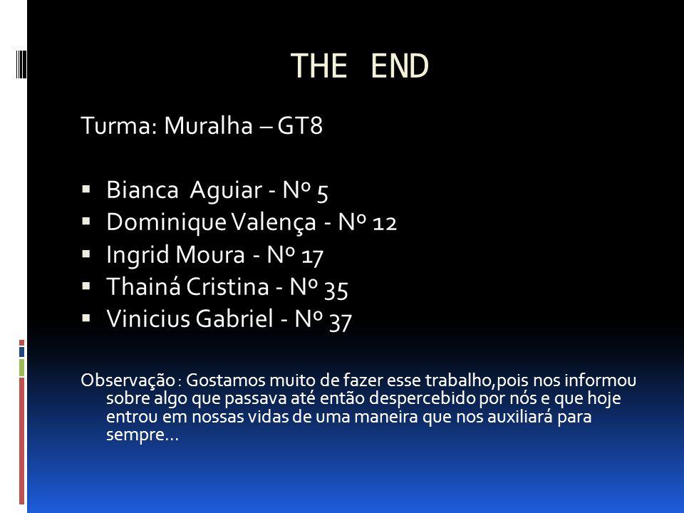 THE END Turma: Muralha – GT8 Bianca Aguiar - Nº 5