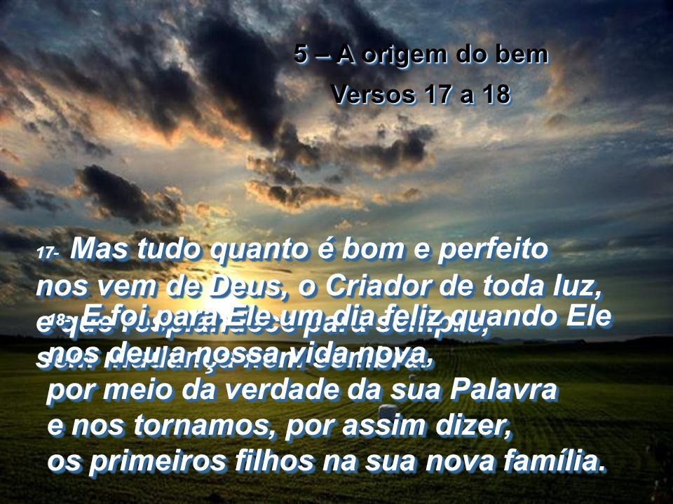 5 – A origem do bem Versos 17 a 18