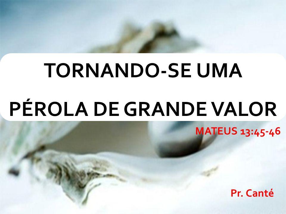 TORNANDO-SE UMA PÉROLA DE GRANDE VALOR