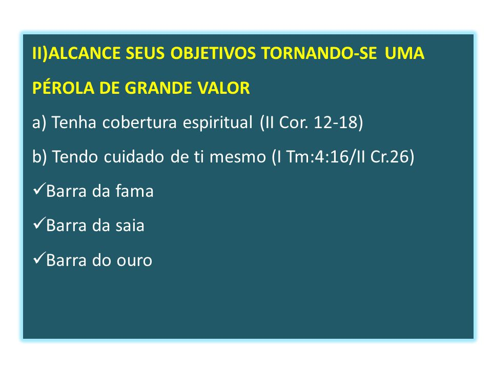 II)ALCANCE SEUS OBJETIVOS TORNANDO-SE UMA PÉROLA DE GRANDE VALOR