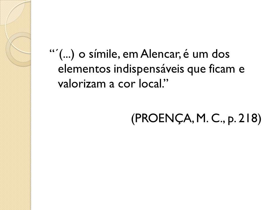 ´(...) o símile, em Alencar, é um dos elementos indispensáveis que ficam e valorizam a cor local. (PROENÇA, M.