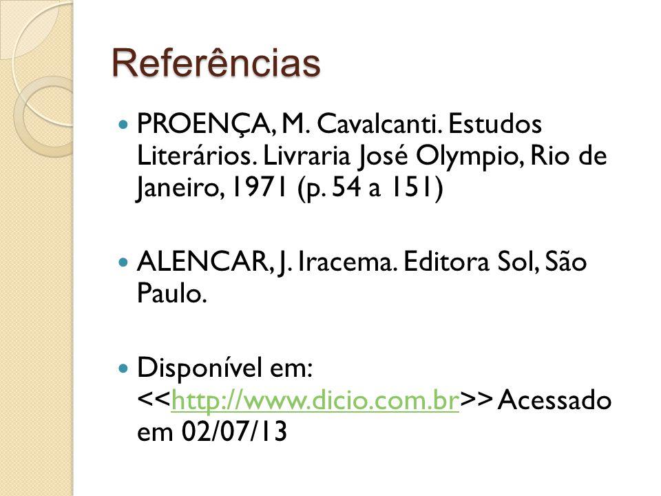 Referências PROENÇA, M. Cavalcanti. Estudos Literários. Livraria José Olympio, Rio de Janeiro, 1971 (p. 54 a 151)