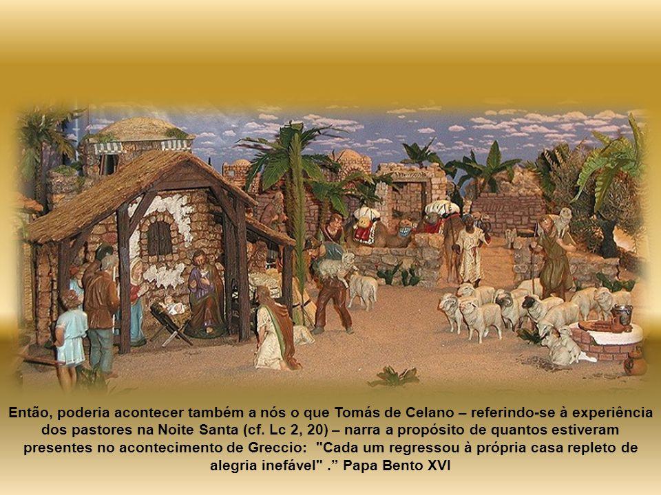 Então, poderia acontecer também a nós o que Tomás de Celano – referindo-se à experiência dos pastores na Noite Santa (cf.