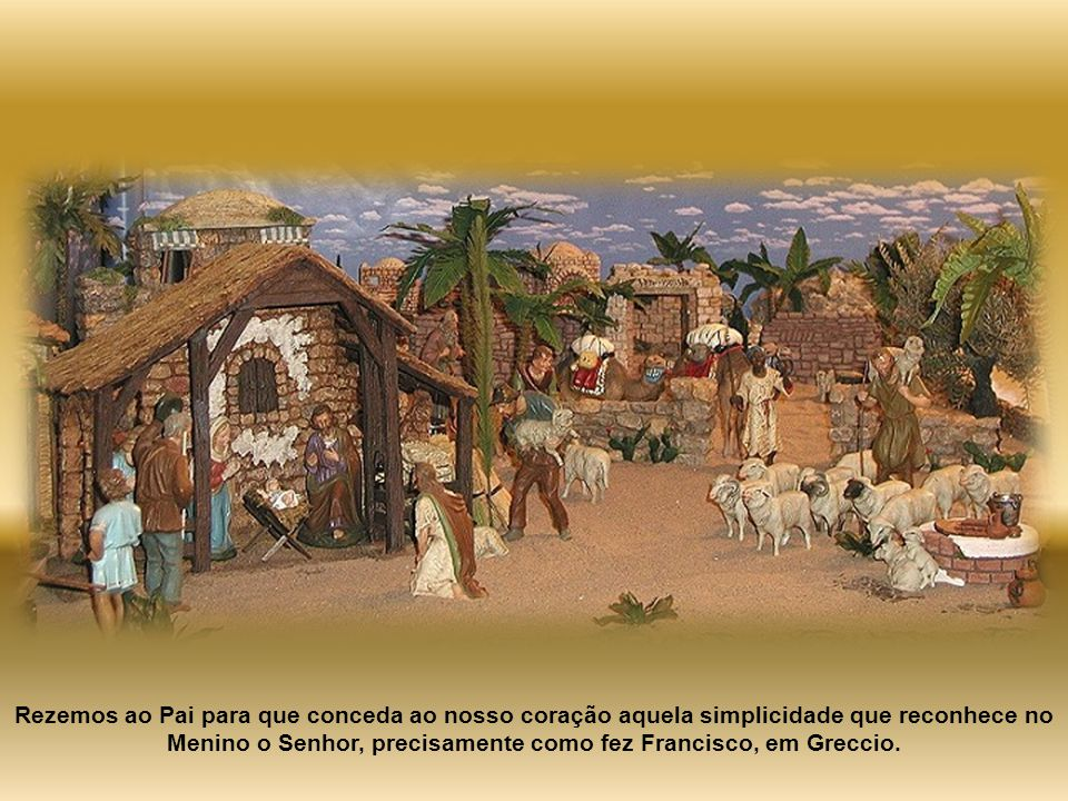 Rezemos ao Pai para que conceda ao nosso coração aquela simplicidade que reconhece no Menino o Senhor, precisamente como fez Francisco, em Greccio.