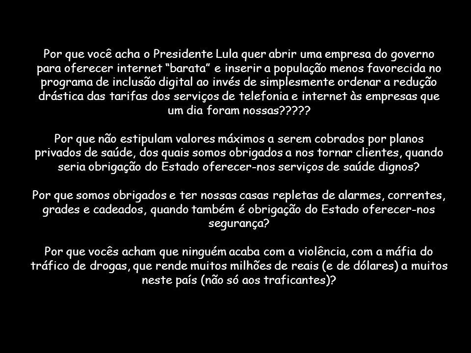 Por que você acha o Presidente Lula quer abrir uma empresa do governo para oferecer internet barata e inserir a população menos favorecida no programa de inclusão digital ao invés de simplesmente ordenar a redução drástica das tarifas dos serviços de telefonia e internet às empresas que um dia foram nossas