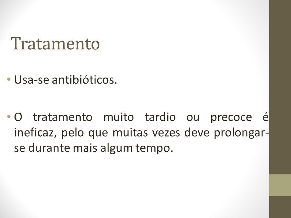 Tratamento Usa-se antibióticos.