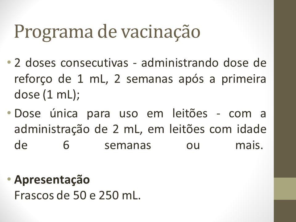 Programa de vacinação 2 doses consecutivas - administrando dose de reforço de 1 mL, 2 semanas após a primeira dose (1 mL);