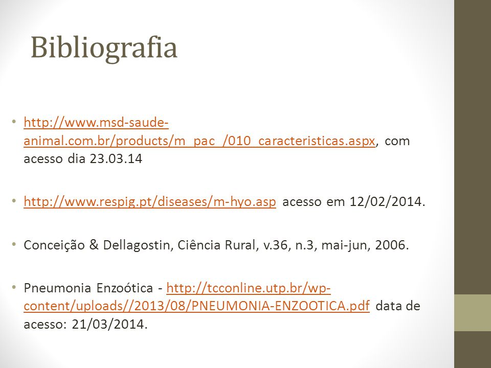 Bibliografia http://www.msd-saude-animal.com.br/products/m_pac_/010_caracteristicas.aspx, com acesso dia 23.03.14.
