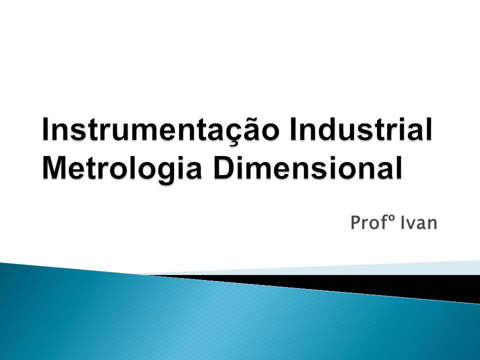 Instrumentação Industrial Metrologia Dimensional