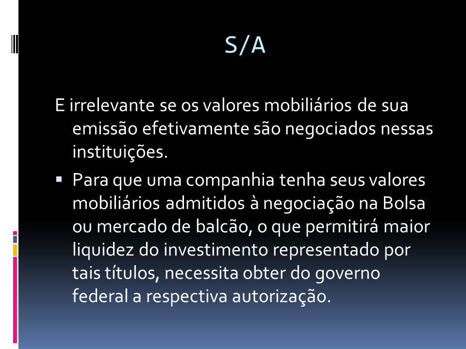 S/A E irrelevante se os valores mobiliários de sua emissão efetivamente são negociados nessas instituições.