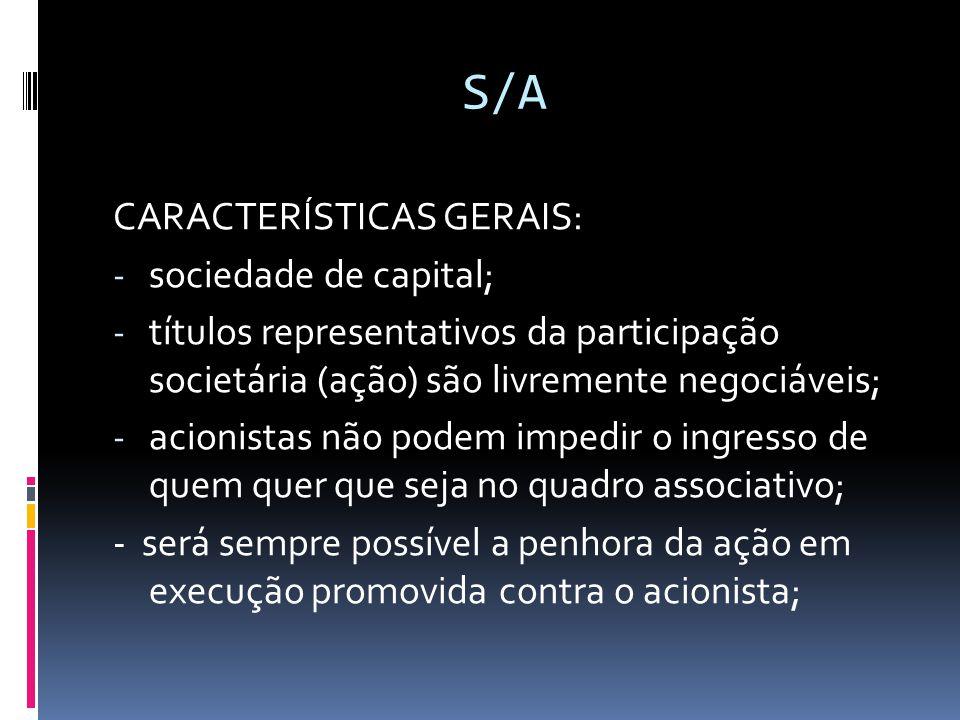 S/A CARACTERÍSTICAS GERAIS: sociedade de capital;