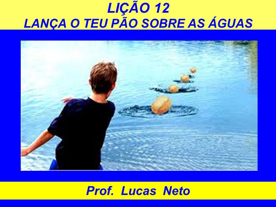 LIÇÃO 12 LANÇA O TEU PÃO SOBRE AS ÁGUAS
