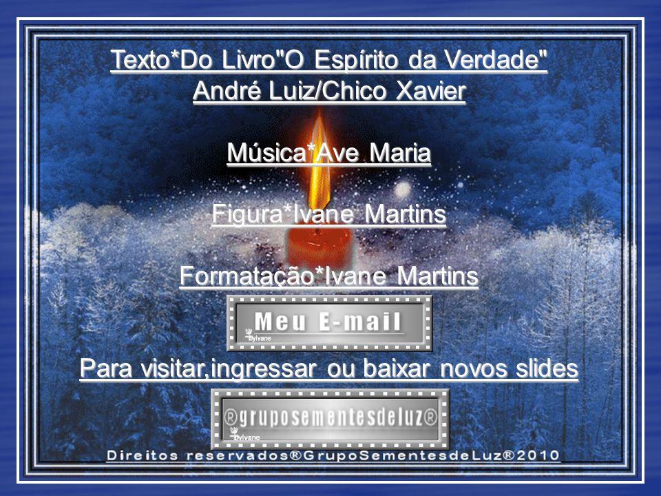 Texto*Do Livro O Espírito da Verdade André Luiz/Chico Xavier