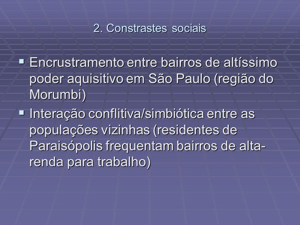 2. Constrastes sociais Encrustramento entre bairros de altíssimo poder aquisitivo em São Paulo (região do Morumbi)