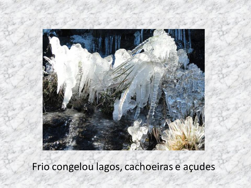 Frio congelou lagos, cachoeiras e açudes