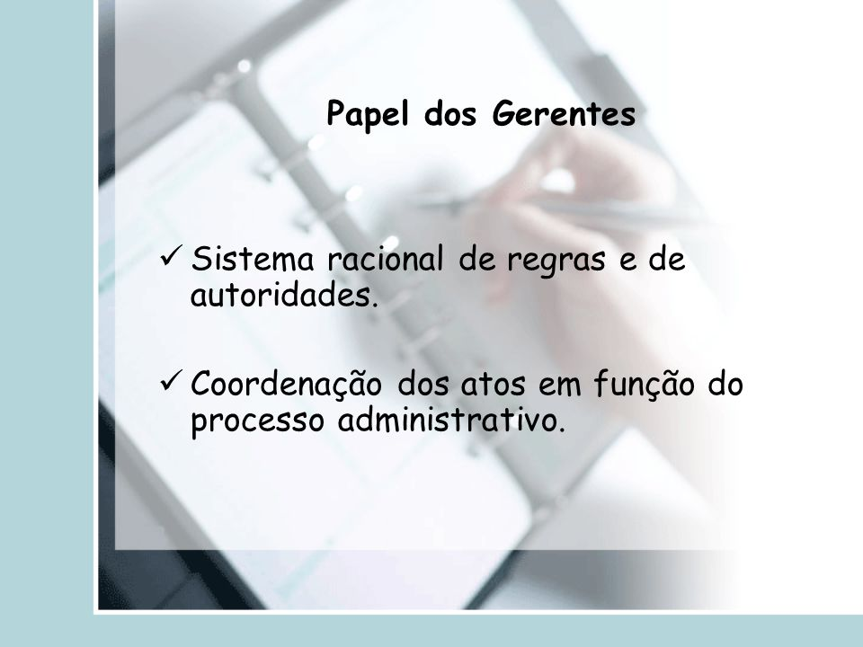 Papel dos Gerentes Sistema racional de regras e de autoridades.