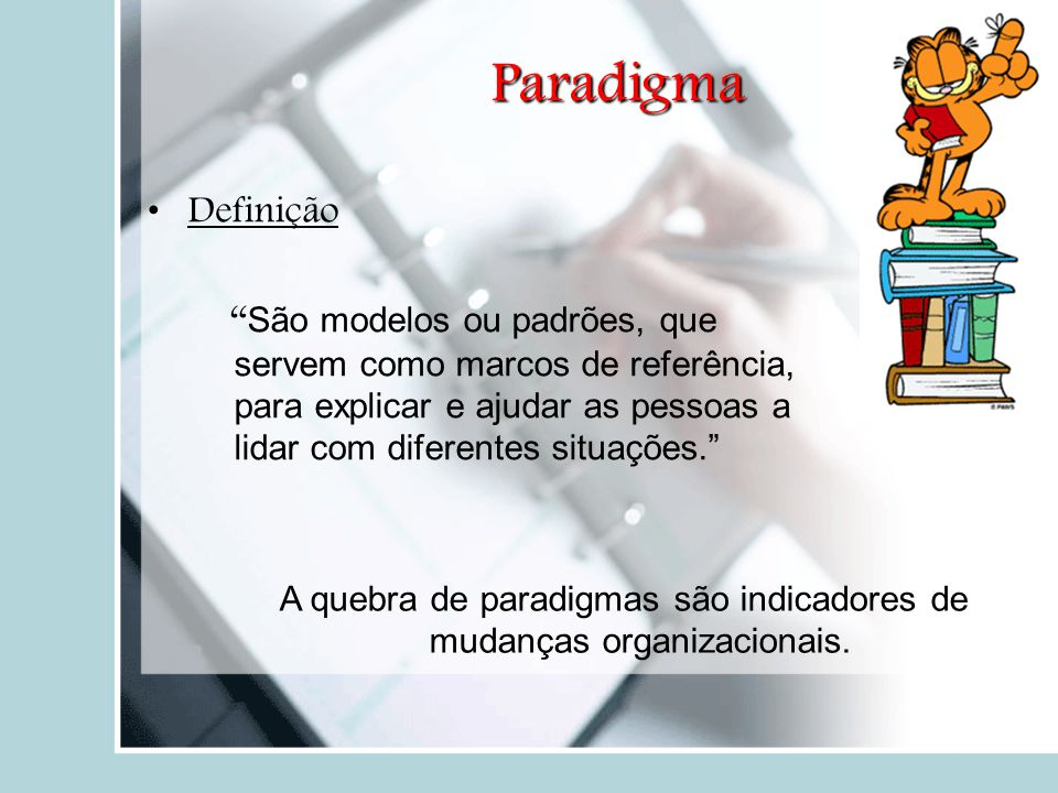 A quebra de paradigmas são indicadores de mudanças organizacionais.