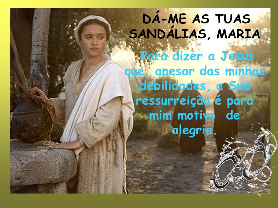 DÁ-ME AS TUAS SANDÁLIAS, MARIA