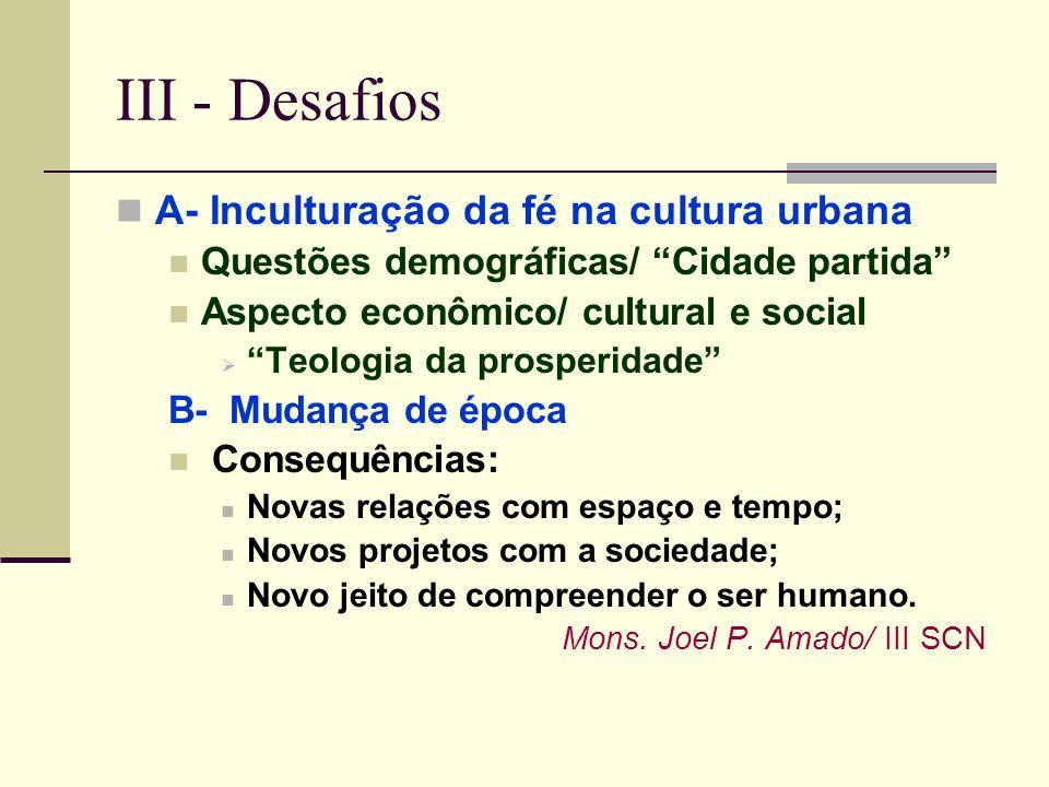 III - Desafios A- Inculturação da fé na cultura urbana