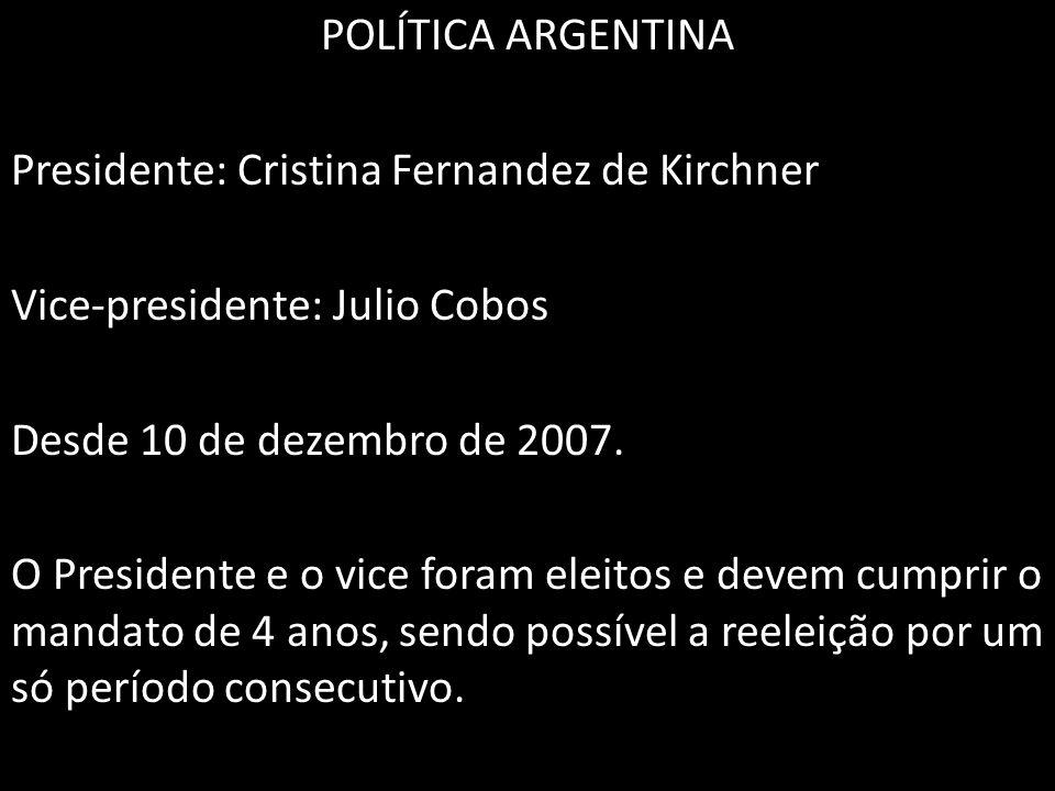 POLÍTICA ARGENTINA Presidente: Cristina Fernandez de Kirchner. Vice-presidente: Julio Cobos. Desde 10 de dezembro de 2007.