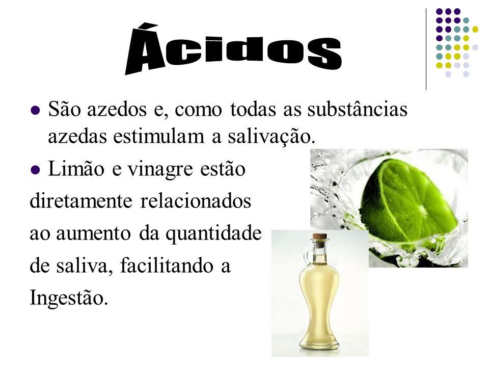 Ácidos São azedos e, como todas as substâncias azedas estimulam a salivação. Limão e vinagre estão.