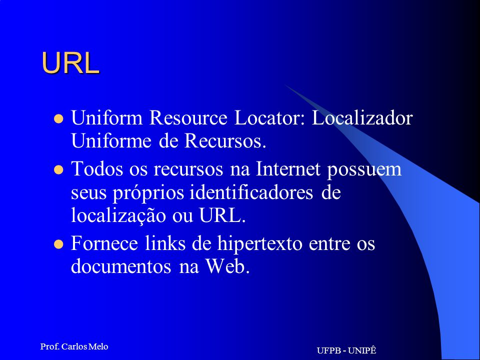 URL Uniform Resource Locator: Localizador Uniforme de Recursos.