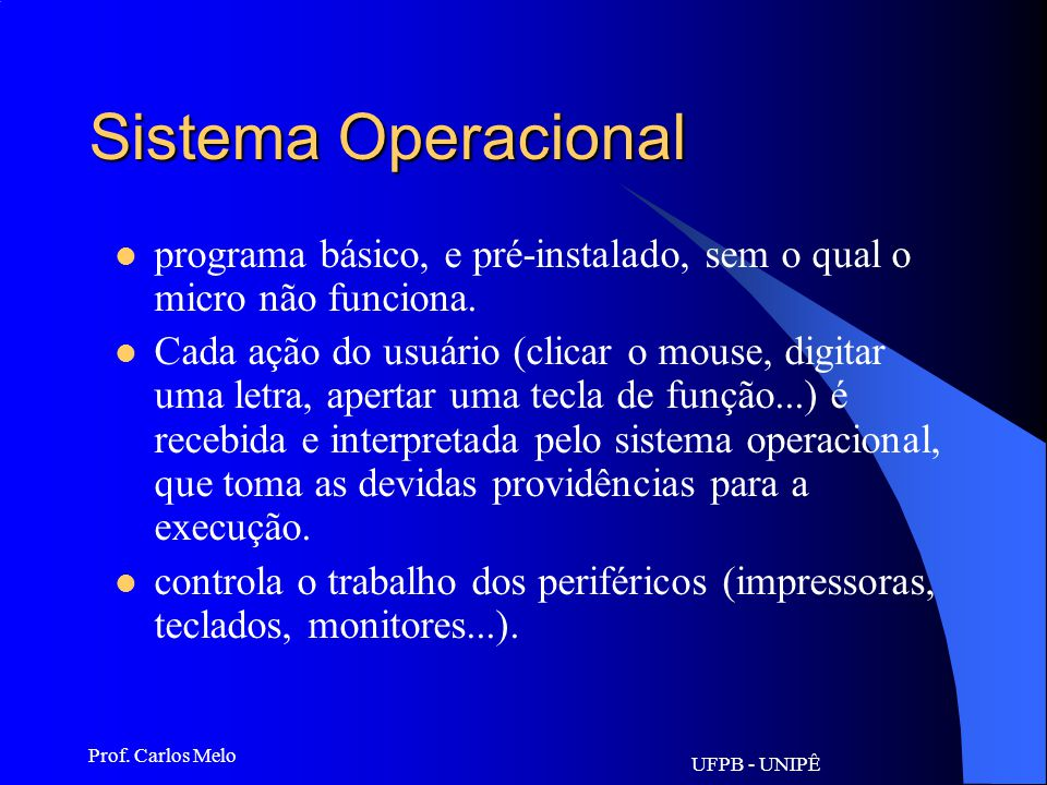Sistema Operacional programa básico, e pré-instalado, sem o qual o micro não funciona.
