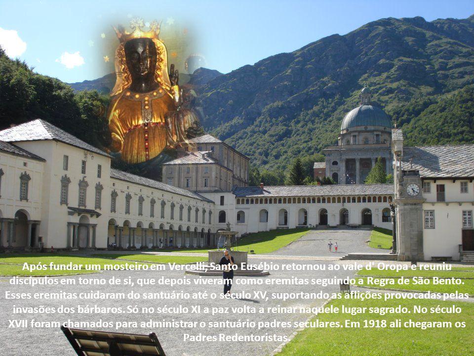 Após fundar um mosteiro em Vercelli, Santo Eusébio retornou ao vale d Oropa e reuniu discípulos em torno de si, que depois viveram como eremitas seguindo a Regra de São Bento.